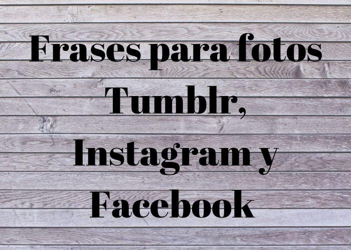 Las Mejores Frases Para Fotos Tumblr Instagram Y Facebook